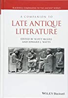 A Companion to Late Antique Literature (Blackwell Companions to the Ancient World)