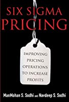 Six Sigma Pricing (paperback): Improving Pricing Operations to Increase Profits