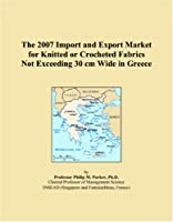 The 2007 Import and Export Market for Knitted or Crocheted Fabrics Not Exceeding 30 cm Wide in Greece