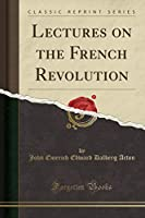 Lectures on the French Revolution (Classic Reprint)