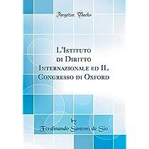 L'Istituto Di Diritto Internazionale Ed Il Congresso Di Oxford (Classic Reprint)