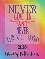 Never Give In And Never Give Up: 2020 Weekly Reflections Planner, goals, to-do lists, reflection
