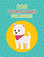 """Dog Coloring Books For Adults: Dog Coloring Books For Kids, children, toddlers, crayons, adult, mini, girls and Boys. Large 8.5"""" x 11"""". 50 Pages"""
