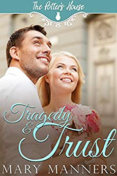 Tragedy and Trust (The Potter's House Books Book 12) by [Manners, Mary, House Books, Potter's]