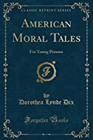 American Moral Tales: For Young Persons (Classic Reprint)