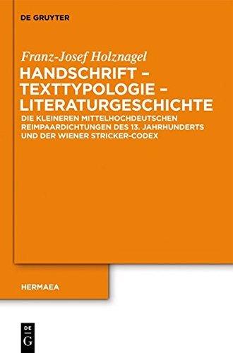 Handschrift – Texttypologie - Literaturgeschichte: Die kleineren mittelhochdeutschen Reimpaardichtungen des 13. Jahrhunderts und der Wiener Stricker-Codex 2705 (Hermaea.  Neue Folge)