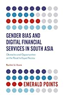 Gender Bias and Digital Financial Services in South Asia: Obstacles and Opportunities on the Road to Equal Access (Emerald Points)