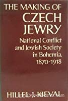 The Making of Czech Jewry: National Conflict and Jewish Society in Bohemia, 1870-1918 (Studies in Jewish History)