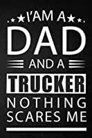 i'am a dad and a trucker nothing scares me: a special gift for trucker father - Lined Notebook / Journal Gift, 120 Pages, 6x9, Soft Cover, Matte Finish