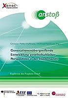 Generationsuebergreifende Entwicklung gesellschaftlicher Perspektiven in der Niederlausitz: Ergebnisse des Projektes Anstoss (Beitraege zur gesellschaftswissenschaftlichen Forschung)