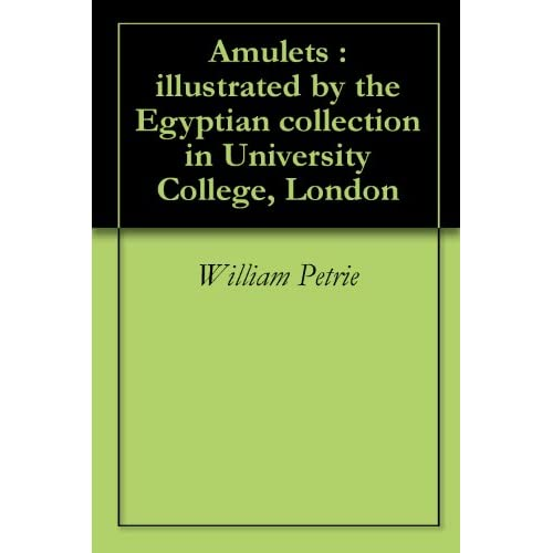 Amulets : illustrated by the Egyptian collection in University College, London (English Edition)