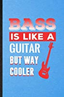 Bass Is Like a Guitar but Way Cooler: Lined Notebook For Music Teacher Lover. Funny Ruled Journal For Bassoon Player Student. Unique Student Teacher Blank Composition/ Planner Great For Home School Office Writing