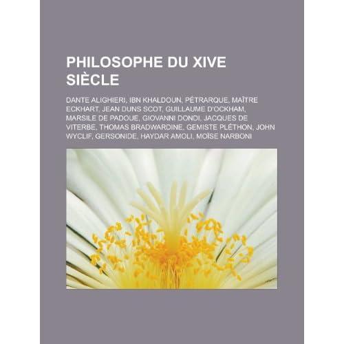 Philosophe Du Xive Sicle: Dante Alighieri, Nicole Oresme, Ibn Khaldoun, Matre Eckhart, Guillaume D'Ockham, Jean Duns Scot, Pierre D'Ailly