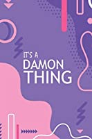 IT'S A DAMON THING: YOU WOULDN'T UNDERSTAND Notebook, 120 Pages, 6x9, Soft Cover, Glossy Finish.