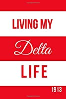 Living My Delta Life 1913: Inspirational Quotes Blank Lined Journal