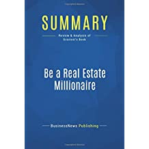 Summary: Be a Real Estate Millionaire: Review and Analysis of Graziosi's Book