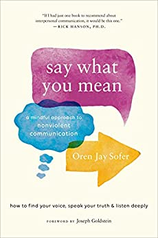Say What You Mean: A Mindful Approach to Nonviolent Communication by [Sofer, Oren Jay]