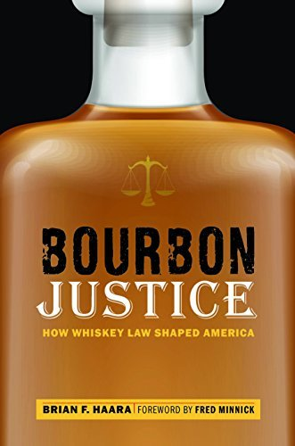 Bourbon Justice: How Whiskey Law Shaped America (English Edition)