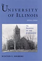 The University of Illinois, 1894-1904: The Shaping of the University