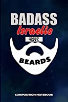 Badass Israelis Have Beards: Composition Notebook, Funny Sarcastic Birthday Journal for Bad Ass Bearded Men, Jews Israel Lovers to write on