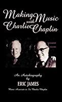 Making Music With Charlie Chaplin: An Autobiography (Filmmakers Series)