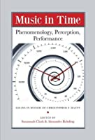 Music in Time: Phenomenology, Perception, Performance (Harvard Publications in Music)