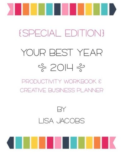 Your Best Year: 2014 Productivity Workbook and Creative Business Planner