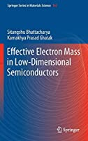 Effective Electron Mass in Low-Dimensional Semiconductors (Springer Series in Materials Science)