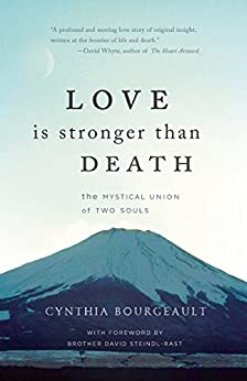 Love is Stronger than Death: The Mystical Union of Two Souls by [Bourgeault, Cynthia]
