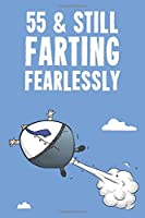 55 & Still Farting Fearlessly: Funny Men's 55th Birthday 122 Page Diary Journal Notebook Gift