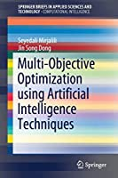 Multi-Objective Optimization using Artificial Intelligence Techniques (SpringerBriefs in Applied Sciences and Technology)