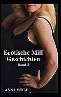 Erotische Milf Geschichten: Band 2