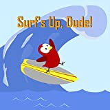 Surf's Up, Dude! (English Edition)