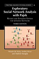 Exploratory Social Network Analysis with Pajek: Revised and Expanded Edition for Updated Software (Structural Analysis in the Social Sciences)