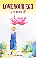 Love your Ego: as you love your Self (Peter's Pointers)