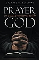Prayer or Conversations With God