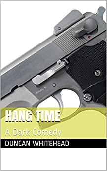 Hang Time: A Dark Comedy (A Gordonston Ladies Dog Walking Club Spin-off) by [Whitehead, Duncan]
