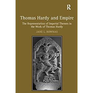 Thomas Hardy and Empire: The Representation of Imperial Themes in the Work of Thomas Hardy