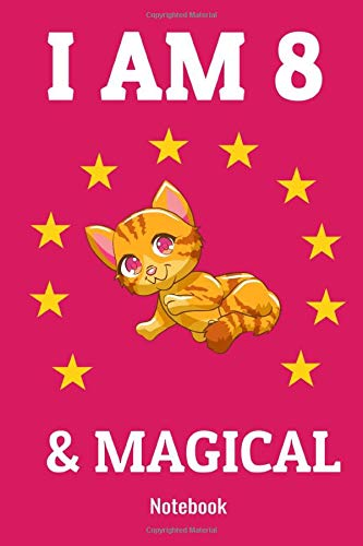 I AM 8 & MAGICAL Notebook: 8 Year Old Girl Gifts Under 10 Dollars 120 Pages 6 x 9 Cat Notebook For Girls