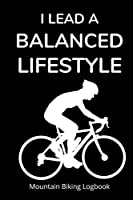 I Lead a Balanced Lifestyle: Mountain Biking Logbook for Tracking Rides