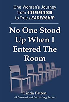 No One Stood Up When I Entered The Room: One Woman's Journey from Command to True Leadership by [Patten, Linda]