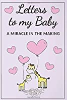 Letters To My Baby A Miracle In The Making: Journal/Notebook For Mom/Father/Gift for New Mothers/Mom/Dad/Parents To Be/Birthday Gift For Daughter/Son/Giraffe Theme Blank Lined Journal Keepsake Book, Write Now Beautiful Words & Memories For Your Child