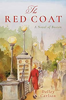 The Red Coat: A Novel of Boston by [Carlson, Dolley]