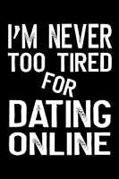 I'm Never Too Tired For Dating Online: Funny Quote Black Cover Alphabetical Telephone Email Address Birthday Book Organizer for Contacts A-Z