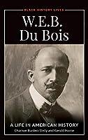 W.E.B. Du Bois: A Life in American History (Black History Lives)