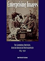 Enterprising Images: The Goodridge Brothers, African American Photographers, 1847-1922 (Great Lakes Books)