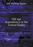 Old Age Dependency in the United States
