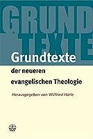 Grundtexte Der Neueren Evangelischen Theologie