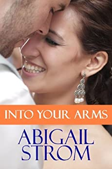 Into Your Arms by [Strom, Abigail]