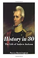History in 30: The Life of Andrew Jackson